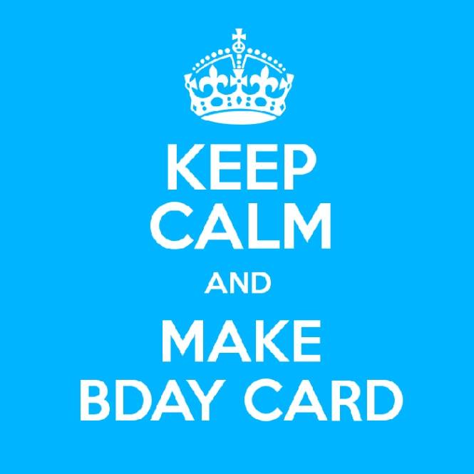 KeepCalm-and-MakeBdayCard